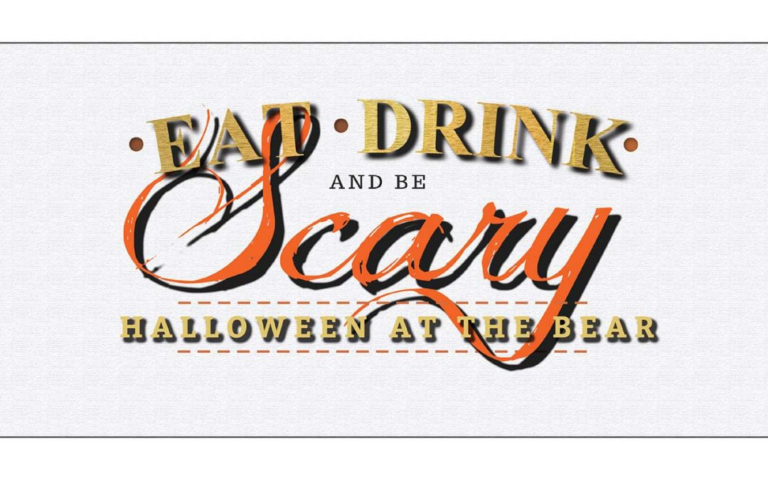 Eat, Drink and be Scary… It's Halloween at The Bear!