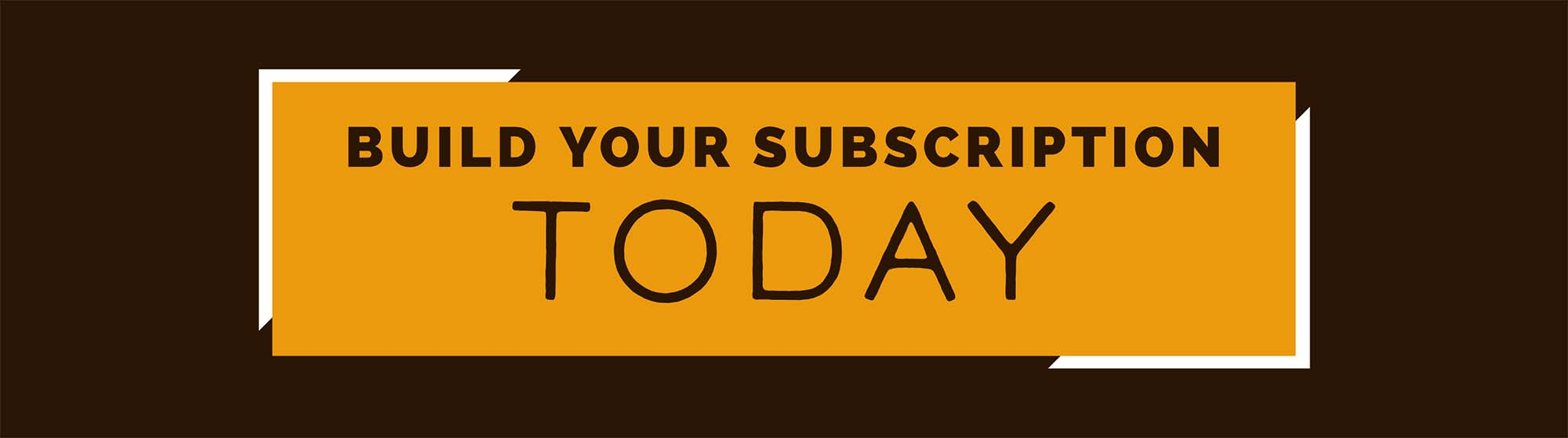 Build Your Subscription Today
